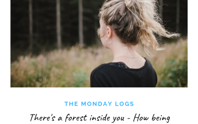There's a forest inside you – How being surrounded by growth makes you grow.